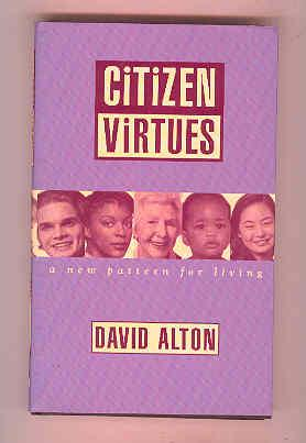 CITIZEN VIRTUES A New Pattern for Living (INSCRIBED COPY): ALTON, David