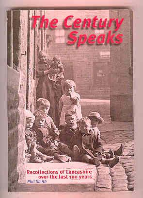 THE CENTURY SPEAKS Recollections of Lancashire Over the Last 100 Years (SIGNED COPY): SMITH, Phil