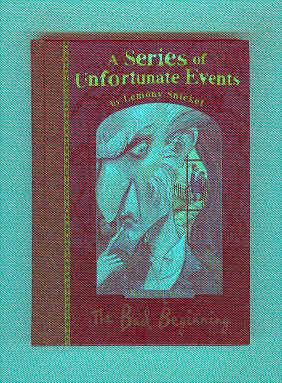 A SERIES OF UNFORTUNATE EVENTS Book 1 THE BAD BEGINNING: SNICKET, Lemony