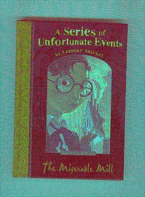 A SERIES OF UNFORTUNATE EVENTS Book 4 THE MISERABLE MILL: SNICKET, Lemony