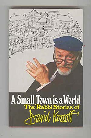 A SMALL TOWN IS A WORLD The 'Rabbi Stories' of David Kossoff (SIGNED COPY): KOSSOFF, ...
