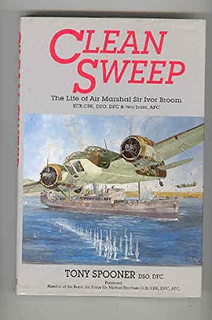 CLEAN SWEEP The Life of Air Marshal Sir Ivor Broom KCB, CBE DSO, DFC & Two Bars , AFC ( INSCRIBED...