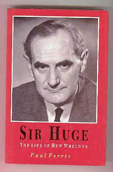 SIR HUGE The Life of Huw Wheldon: FERRIS, Paul