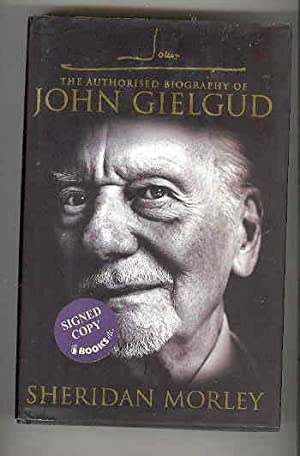 JOHN G The Authorised Biography of John Gielgud (SIGNED COPY): MORLEY, Sheridan