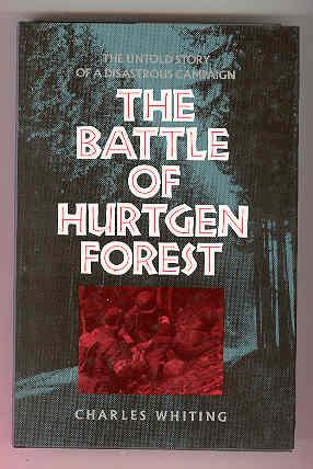 THE BATTLE OF HURTGEN FOREST The Untold Story of a Disastrous Campaign: WHITING, Charles
