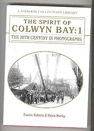 THE SPIRIT OF COLWYN BAY: 1 The 20th Century in Photographs: ROBERTS, Eunice & MORLEY, Helen