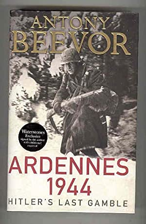 ARDENNES 1944 Hitler's Last Gamble (SIGNED COPY): BEEVOR, Antony