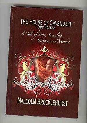 THE HOUSE OF CAVENDISH OUT OF ROADS A Tale of Love, Sexuality, Intrigue, and Murder (SIGNED COPY): ...