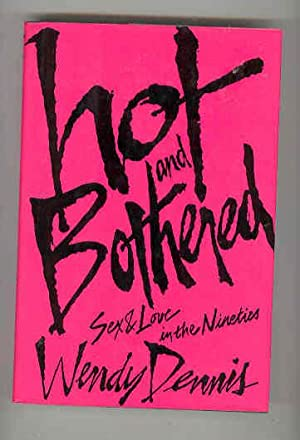 HOT AND BOTHERED Sex and Love in the Nineties (SIGNED COPY): DENNIS, Wendy