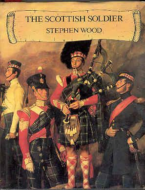 THE SCOTTISH SOLDIER An Illustrated Social and Military History of Scotland's Fighting Men ...