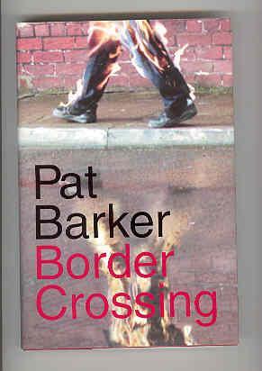 BORDER CROSSING.: BARKER, Pat