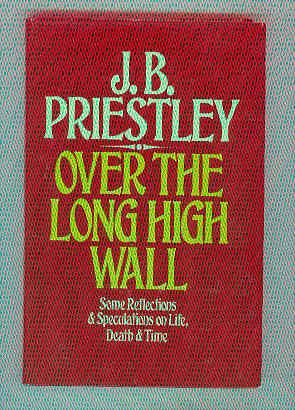 OVER THE LONG HIGH WALL Some Reflections & Speculations on Life, Death & Time: PRIESTLEY, J...