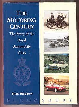 THE MOTORING CENTURY. The Story of the Royal Automobile Club.: BRENDON, Piers