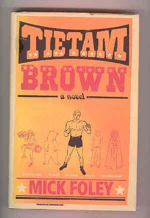 TIETAM BROWN (SIGNED COPY): FOLEY, Mick