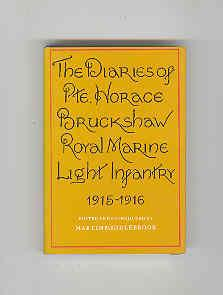 THE DIARIES OF PTE. HORACE BRUCKSHAW ROYAL MARINE LIGHT INFANTRY 1915-1916 (INSCRIBED COPY): ...