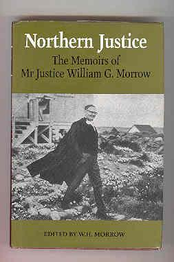 NORTHERN JUSTICE The Memoirs of Mr Justice William G. Morrow (SIGNED COPY): MORROW, W. H.