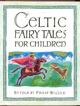 CELTIC FAIRY TALES FOR CHILDREN: WILSON, Philip (Retold by)