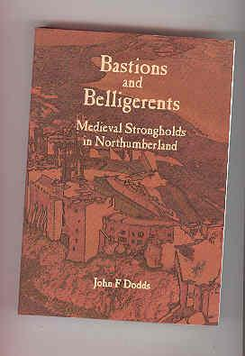 BASTIONS AND BELLIGERENTS Medieval Strongholds in Northumberland: DODDS, John F