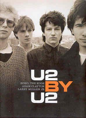 U2 BY U2 This is the Story of U2, In their Own Words and Pictures: BONO, THE EDGE, CLAYTON, Adam ...