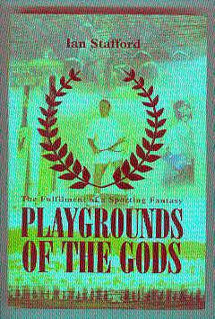 PLAYGROUNDS OF THE GODS The Fulfilment of a Sporting Fantasy (SIGNED COPY): STAFFORD, Ian