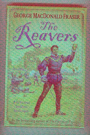THE REAVERS A Hilarious Borders Burlesque (SIGNED COPY): FRASER, George Macdonald