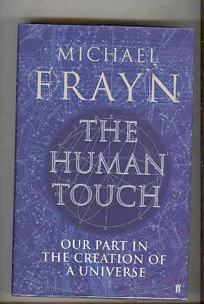 THE HUMAN TOUCH Our Part in the Creation of a Universe (SIGNED COPY)