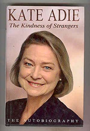 THE KINDNESS OF STRANGERS The Autobiography (SIGNED COPY): ADIE, Kate