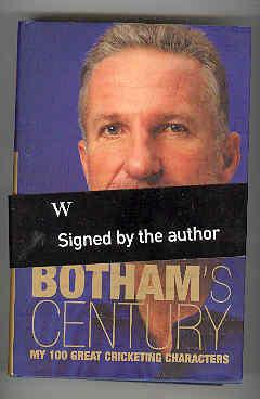 BOTHAM'S CENTURY My 100 Greatest Cricketing Characters (SIGNED COPY): BOTHAM, Ian and KEATING,...