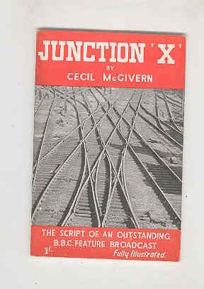 JUNCTION 'X' The Script of an Outstanding B.B.C. Feature Broadcast: McGIVERN, Cecil