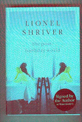 THE POST-BIRTHDAY WORLD (SIGNED COPY): SHRIVER, Lionel
