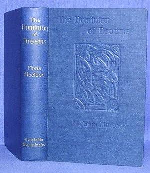 THE DOMINION OF DREAMS: Macleod, Fiona [pseudonym