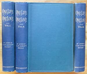ONE LIFE, ONE LOVE. A Novel. In Three Volumes