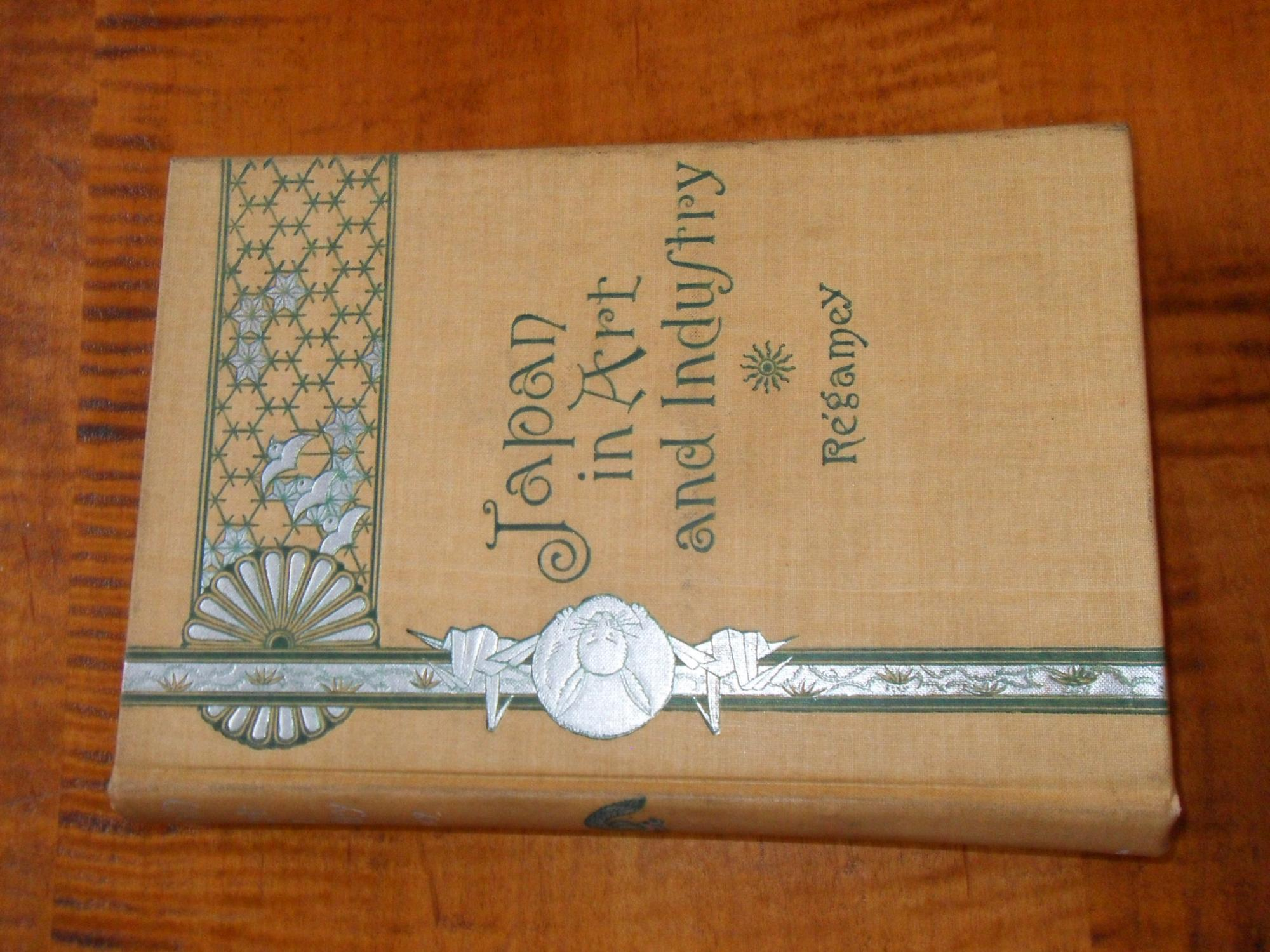 JAPAN IN ART AND INDUSTRY WITH A GLANCE AT JAPANESE CUSTOMS Felix Regamey Near Fine Hardcover
