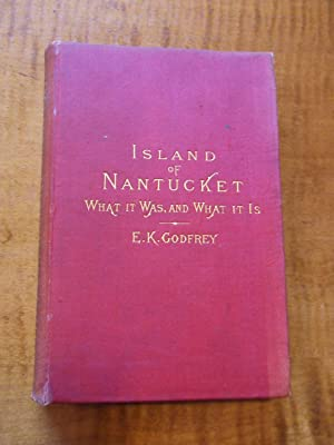THE ISLAND OF NANTUCKET WHAT IT WAS AND WHAT IT IS