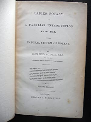 LADIES' BOTANY: A FAMILIAR INTRODUCTION TO THE STUDY OF THE NATURAL SYSTEM OF BOTANY. TWO (2) ...