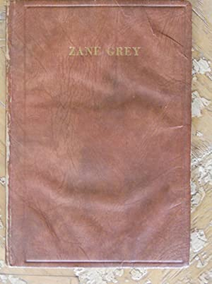 ZANE GREY: THE MAN AND HIS WORK. AN AUTOBIOGRAPHICAL SKETCH, CRITICAL APPRECIATIONS & ...