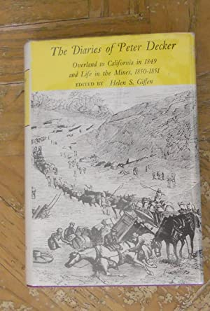 THE DIARIES OF PETER DECKER. OVERLAND TO CALIFORNIA IN 1849 AND LIFE IN THE MINES 1850-1851.: ...