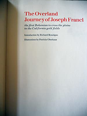 THE OVERLAND JOURNEY OF JOSEPH FRANCL, THE FIRST BOHEMIAN TO CROSS THE PLAINS TO THE CALIFORNIA ...