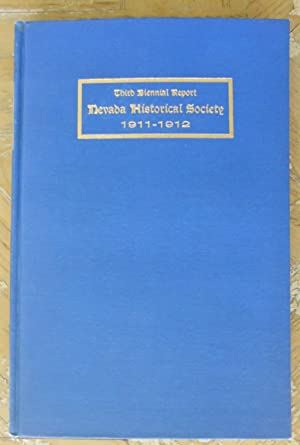 THIRD BIENNIAL REPORT OF THE NEVADA HISTORICAL SOCIETY. 1911-1912: Nevada Historical Society,