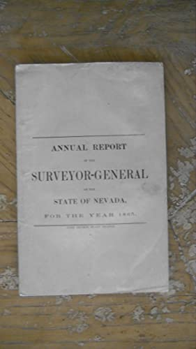 ANNUAL REPORT OF THE SURVEYOR-GENERAL OF THE STATE OF NEVADA FOR THE YEAR 1865.: Nevada ...