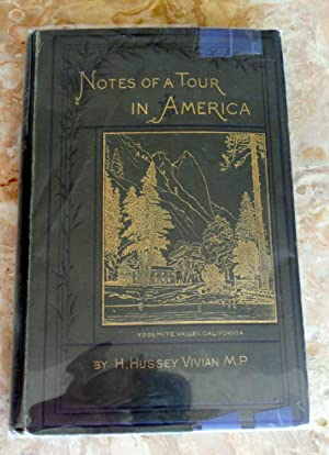 NOTES OF A TOUR IN AMERICA. FROM AUGUST 7TH TO NOVEMBER 17TH, 1877.: Vivian, H. Hussey, M.P.,
