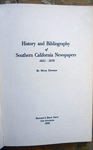 HISTORY AND BIBLIOGRAPHY OF SOUTHERN CALIFORNIA NEWSPAPERS, 1851-1876.: Dawson, Muir,