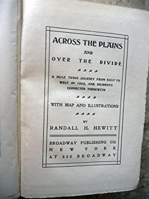 ACROSS THE PLAINS AND OVER THE DIVIDE: A MULE TRAIN JOURNEY FROM EAST TO WEST IN 1862, AND ...