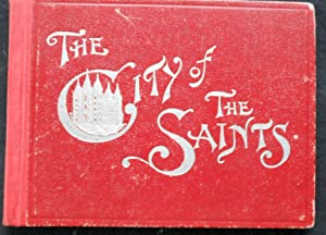 THE CITY OF THE SAINTS CONTAINING VIEWS AND DESCRIPTIONS OF PRINCIPAL POINTS OF INTEREST IN SALT ...