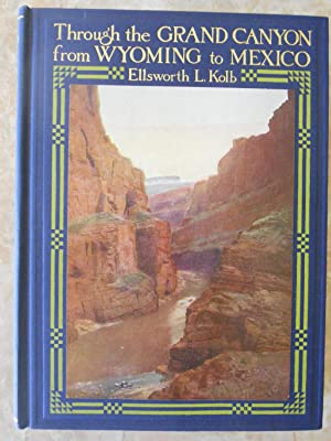 THROUGH THE GRAND CANYON FROM WYOMING TO MEXICO.: Kolb, E. L.,