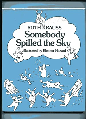 SOMEBODY SPILLED THE SKY: Krauss, Ruth