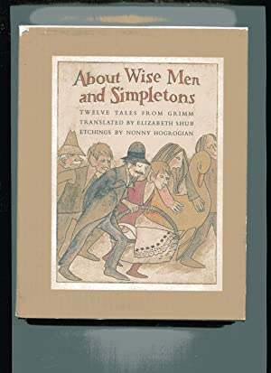 ABOUT WISE MEN AND SIMPLETONS. Twelve Tales from Grimm