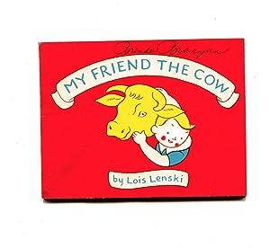 MY FRIEND THE COW: Lenski, Lois