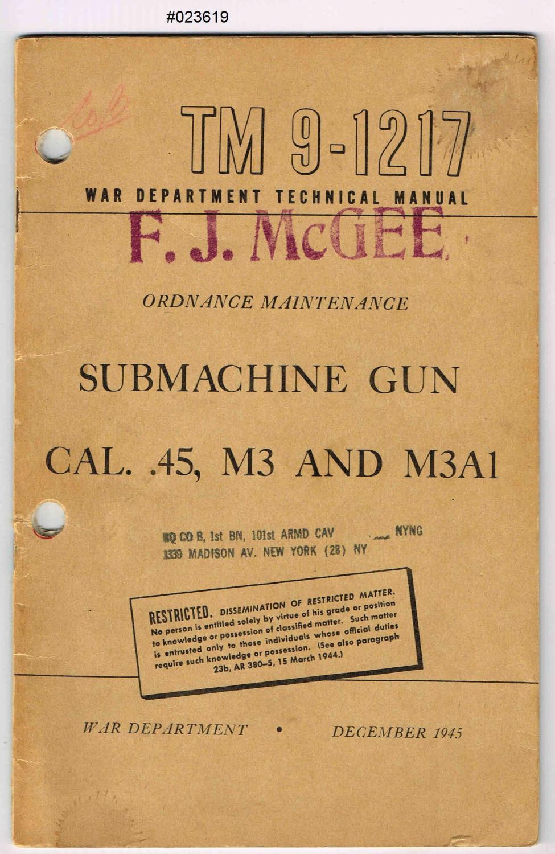 TM 9-1217, ORDNANCE MAINTENANCE, SUBMACHINE GUN,Cal. .45, M3 and M3A1: War Department Technical ...