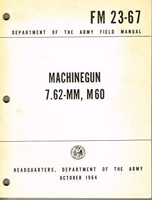 FM 23-67, MACHINEGUN, 7.62-MM, M60 - 1964: Headquarters, Department of